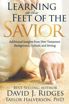 Learning at the Feet of the Savior: Additional Insights from New Testament Background, Culture, and Setting