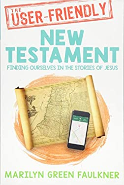 The User-friendly New Testament: Finding Ourselves in the Stories of Jesus
