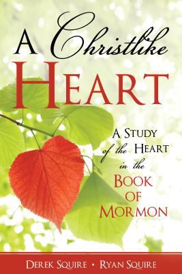 A Christlike Heart: A Study of the Heart in the Book of Mormon