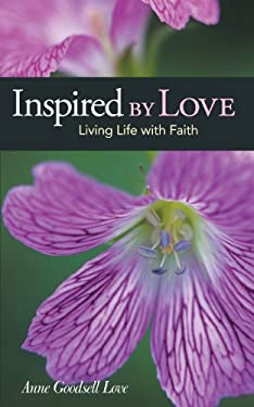 Inspired by Love: Living Life with Faith 9781462401635