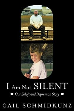 I Am Not Silent: Our Zoloft and Depression Story 9781462401840