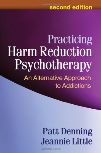 Practicing Harm Reduction Psychotherapy: An Alternative Approach to Addictions 9781462502332