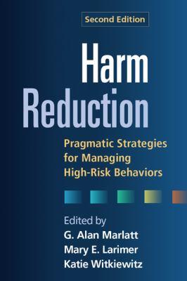 Harm Reduction: Pragmatic Strategies for Managing High-Risk Behaviors 9781462502561