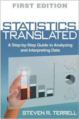 Statistics Translated: A Step-By-Step Guide to Analyzing and Interpreting Data 9781462503216