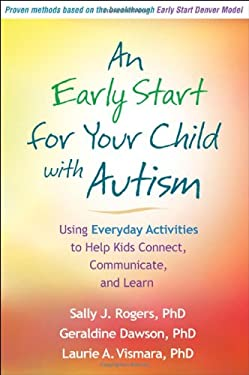 An Early Start for Your Child with Autism: Using Everyday Activities to Help Kids Connect, Communicate, and Learn 9781462503896