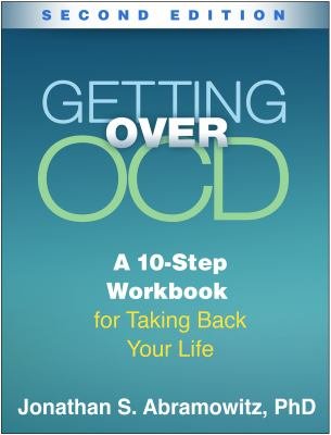 Getting Over OCD, Second Edition: A 10-Step Workbook for Taking Back Your Life (The Guilford Self-Help Workbook Series)