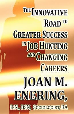 The Innovative Road to Greater Success in Job Hunting and Changing Careers