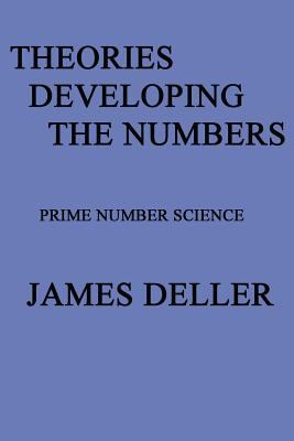 Theories Developing the Numbers: Prime Number Science 9781462657391