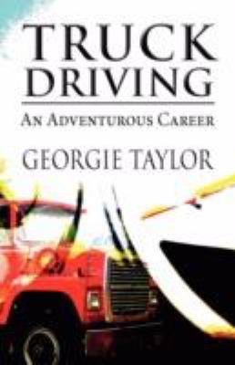 Truck Driving: An Adventurous Career 9781462658619