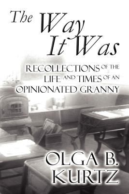 The Way It Was: Recollections of the Life and Times of an Opinionated Granny 9781462665785