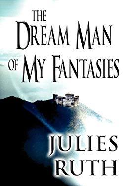 The Dream Man of My Fantasies 9781462675067