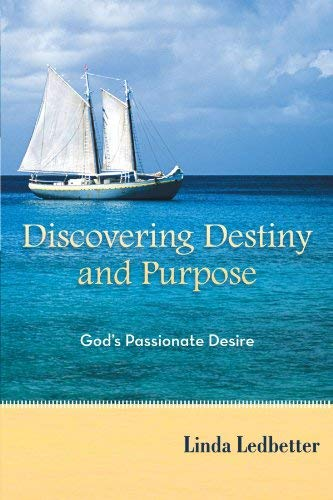 Discovering Destiny and Purpose: God's Passionate Desire 9781462713721