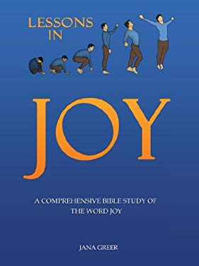 Lessons in Joy: A Comprehensive Bible Study of the Word Joy 9781462714407