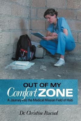 Out of My Comfort Zone: A Journey Into the Medical Mission Field of Haiti 9781462714674