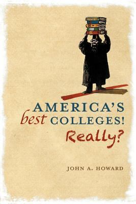 America's Best Colleges! Really? 9781462718313
