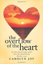 The Overflow of the Heart: For Out of the Overflow of the Heart the Mouth Speaks 20269520