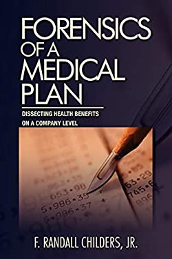 Forensics of a Medical Plan: Dissecting Health Benefits on a Company Level 9781462848553