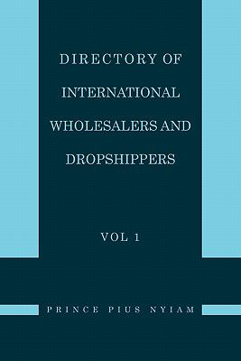 Directory of International Wholesalers and Dropshippers Vol 1 9781462856367