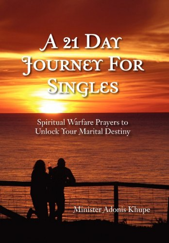A 21 Day Journey for Singles: Spiritual Warfare Prayers to Unlock Your Marital Destiny 9781462859283