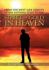 From The West Side Streets Of San Antonio Texas To The Street Of Gold In Heaven: Lifeline Outreach Street & Prison Ministries 20293388