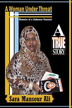 A Woman Under Threat: Memoirs of a Sudanese Feminist and Militant Writer on Sudanese Women's Problem Under Threat 9781462873302