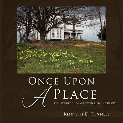 Once Upon a Place: The Fading of Rural Community in Kentucky 9781462875658