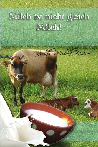 Milch Ist Nicht Gleich Milch!: Bisher Verschwiegene Revolution Re Tatsachen Zur 9781462897995