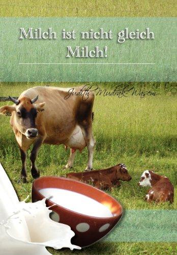 Milch Ist Nicht Gleich Milch!: Bisher Verschwiegene Revolution Re Tatsachen Zur 9781462898008