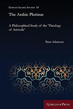 The Arabic Plotinus: A Philosophical Study of the 'Theology of Aristotle' (Gorgias Islamic Studies)