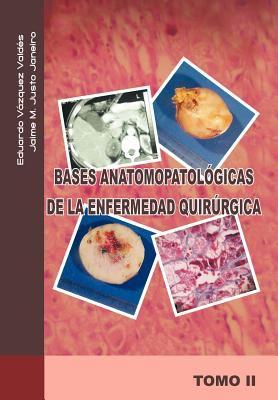 Bases Anatomopatol Gicas de La Enfermedad Quir Rgica 9781463301200
