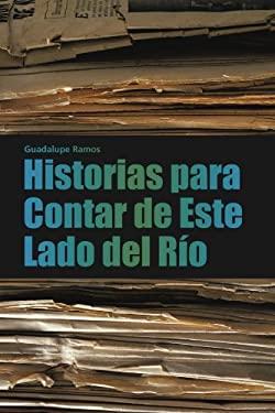 Historias Para Contar de Este Lado del Rio 9781463301859
