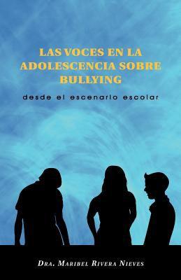 Las Voces En La Adolescencia Sobre Bullying: Desde El Escenario Escolar 9781463302238