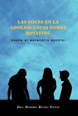 Las Voces En La Adolescencia Sobre Bullying: Desde El Escenario Escolar