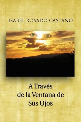 A Trav S de La Ventana de Sus Ojos 9781463304324