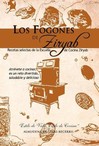 Los Fogones de Ziryab: Recetas Selectas de La Escuela de Cocina Ziryab 9781463304508