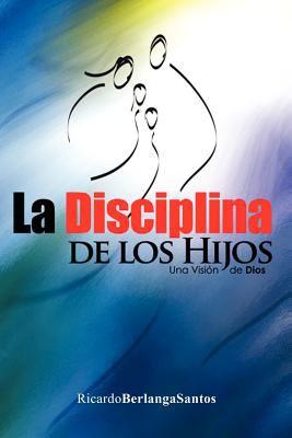 La Disciplina de Los Hijos 9781463305482