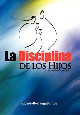 La Disciplina de Los Hijos 9781463305499