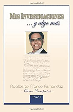 MIS Investigaciones...y Algo M S: Obras Completas de Adalberto Afonso Fern Ndez 9781463305826