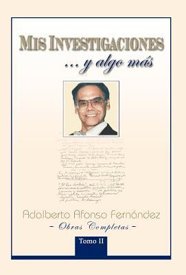 MIS Investigaciones...y Algo M S: Obras Completas de Adalberto Afonso Fern Ndez 9781463306892