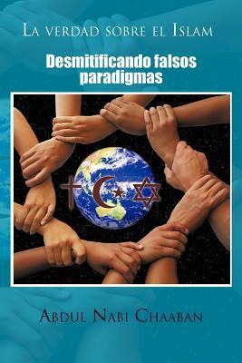 La Verdad Sobre El Islam: Desmitificando Falsos Paradigmas 9781463307851