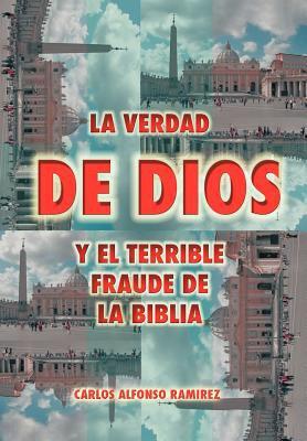 La Verdad de Dios y El Terrible Fraude de La Biblia 9781463307981
