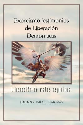 Exorcismo Testimonios de Liberaci N Demoniacas.: Liberaci N de Malos ESP Ritus. 9781463308957