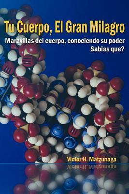 Tu Cuerpo, El Gran Milagro: Maravillas del Cuerpo, Conociendo Su Poder 9781463309862