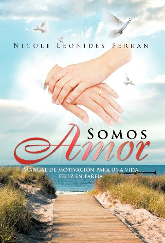 Somos Amor: Manual de Motivaci N Para Una Vida Feliz En Pareja 9781463310233