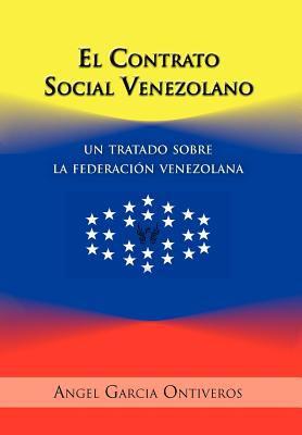 El Contrato Social Venezolano: Un Tratado Sobre La Federaci N Venezolana 9781463310653
