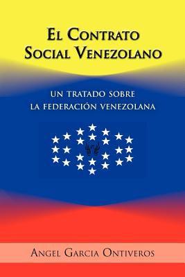 El Contrato Social Venezolano: Un Tratado Sobre La Federaci N Venezolana 9781463310677