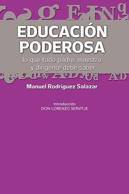 Educaci N Poderosa: ...Lo Que Todo Padre, Maestro y Dirigente Debe Saber 9781463311162