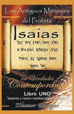 Los Antiguos Mensajes del Profeta ISA as En Verdades Contempor Neas: Sesenta y Nueve Meditaciones Matutinas 9781463311421