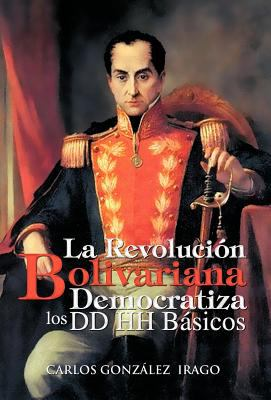 La Revoluci N Bolivariana Democratiza Los DD Hh B Sicos 9781463313739