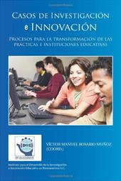 Casos de Investigaci N E Innovaci N: Procesos Para La Transformaci N de Las PR Cticas E Instituciones Educativas 18359714